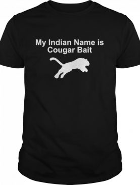 My indian name is cougar bait shirt