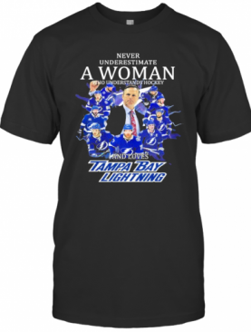 Never Underestimate A Woman Who Understands Hockey And Loves Tampa Bay Limpa Bay Lightning 2021 T-Shirt