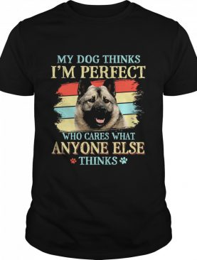 Norwegian Elkhound my dog thinks Im perfect who cares what anyone else thinks shirt