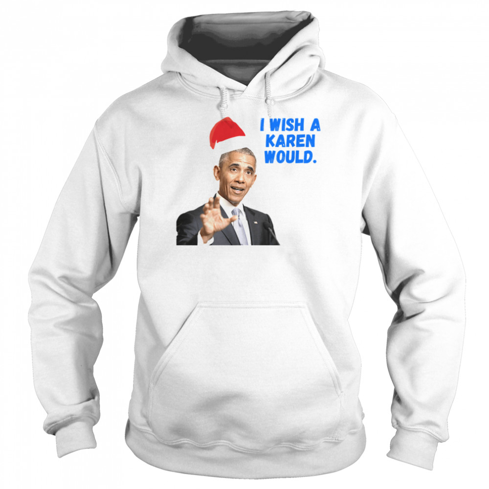 Obama I Wish A Karen Would Merry Christmas  Unisex Hoodie