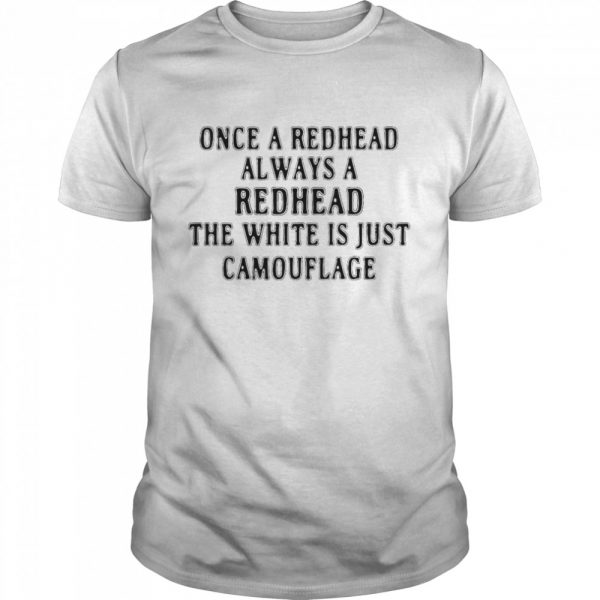 Once A Redhead Always A Redhead The White Is Just Camouflage  Classic Men's T-shirt