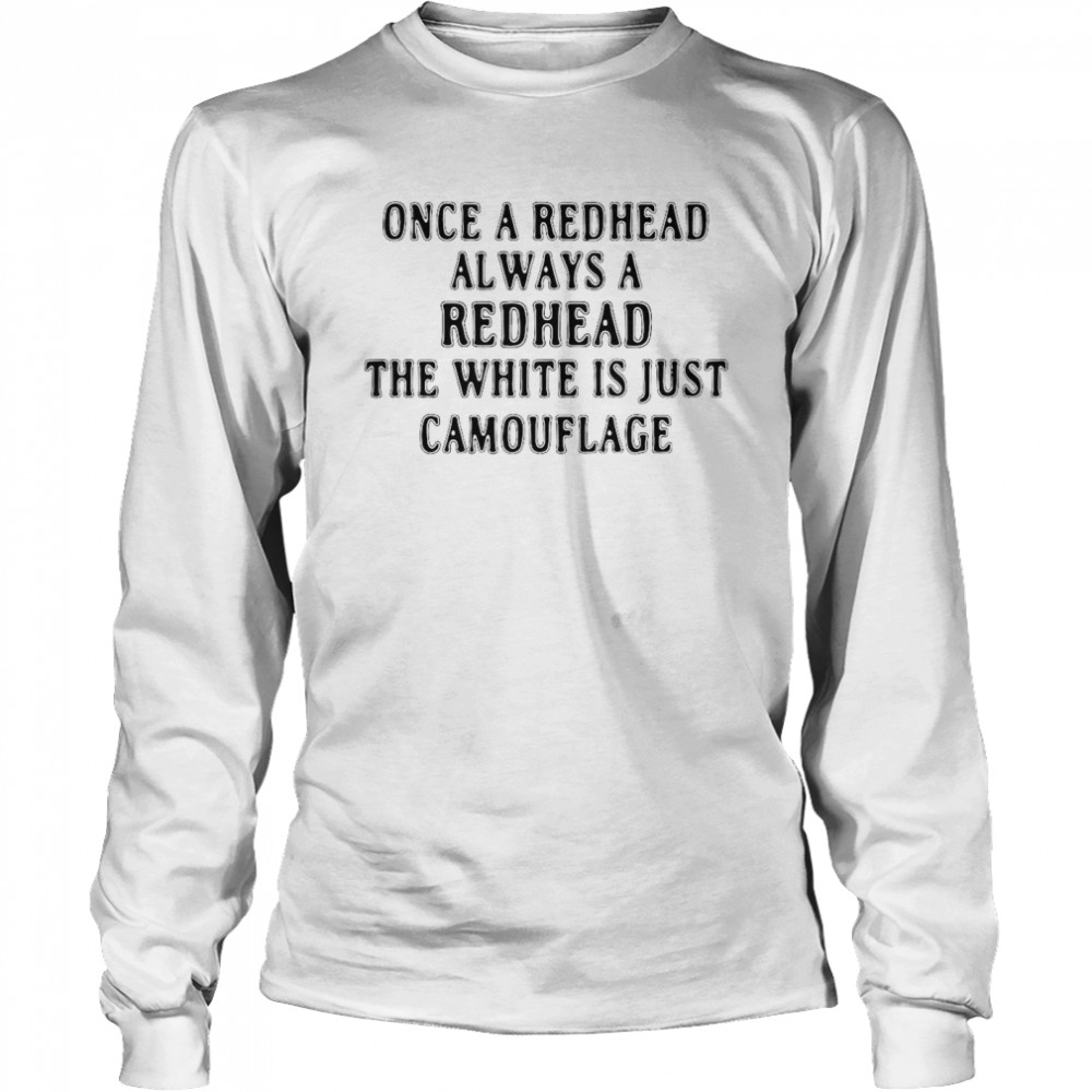 Once A Redhead Always A Redhead The White Is Just Camouflage  Long Sleeved T-shirt