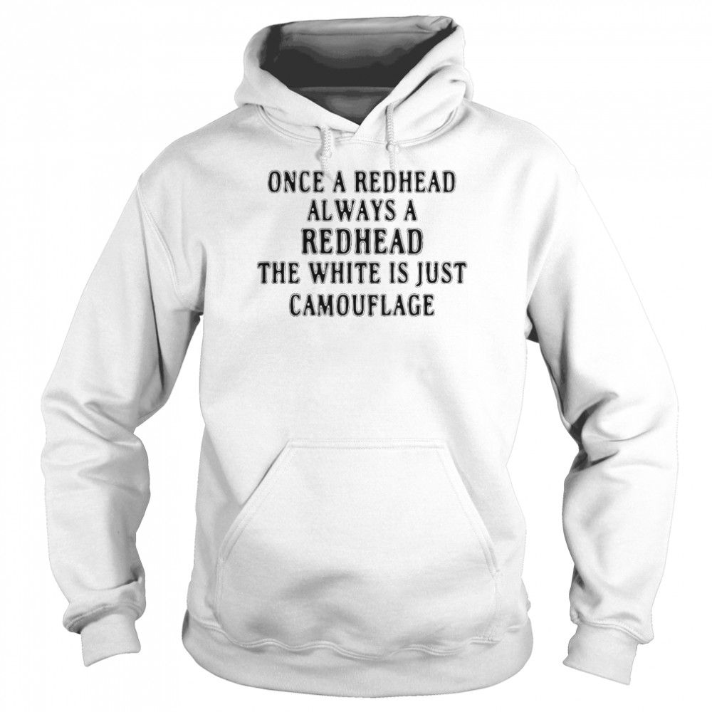 Once A Redhead Always A Redhead The White Is Just Camouflage  Unisex Hoodie