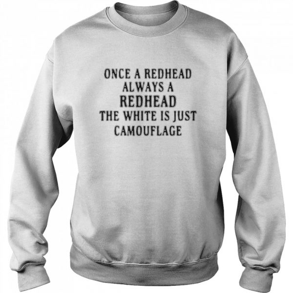 Once A Redhead Always A Redhead The White Is Just Camouflage  Unisex Sweatshirt