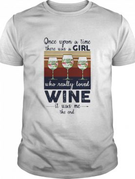 Once Upon A time There Was A Girl Who Really Loved Wine It Was Me The End Vintage shirt