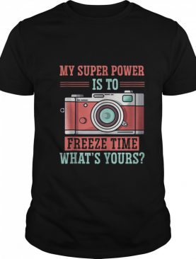 Photography my Super power Is To I Freeze Time shirt