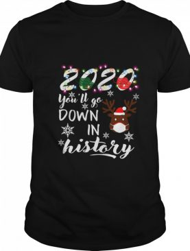 Reindeer face mask 2020 youll go down in history Christmas shirt