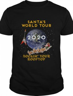 Santa's World Tour Rockin Your Rooftop Earth Christmas 2020 shirt