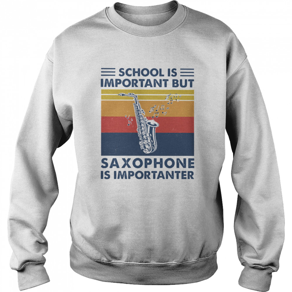 School is important but Saxophone is importanter vintage  Unisex Sweatshirt