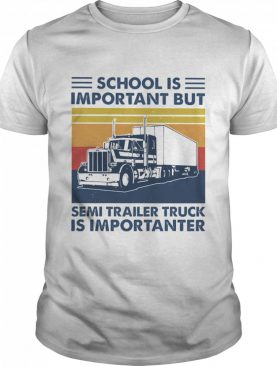 School is important but Semi Trailer Truck is importanter vintage shirt