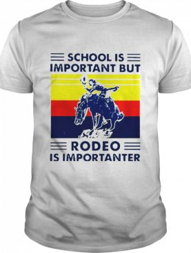 School is important but rodeo is importanter vintage shirt