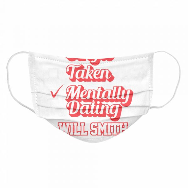 Single Taken Mentally Dating Will Smith Signature  Cloth Face Mask