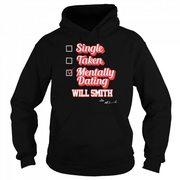 Single Taken Mentally Dating Will Smith Signature  Unisex Hoodie