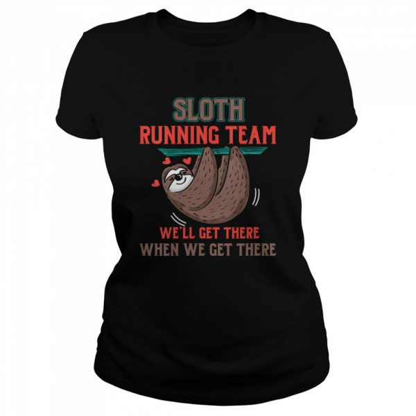 Sloth Running Team We'll Get There When We Get There  Classic Women's T-shirt