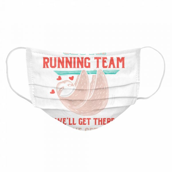 Sloth Running Team We'll Get There When We Get There  Cloth Face Mask