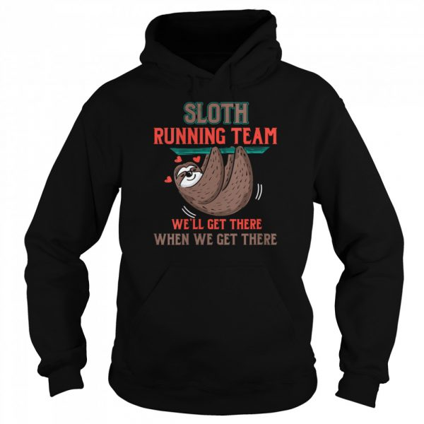 Sloth Running Team We'll Get There When We Get There  Unisex Hoodie