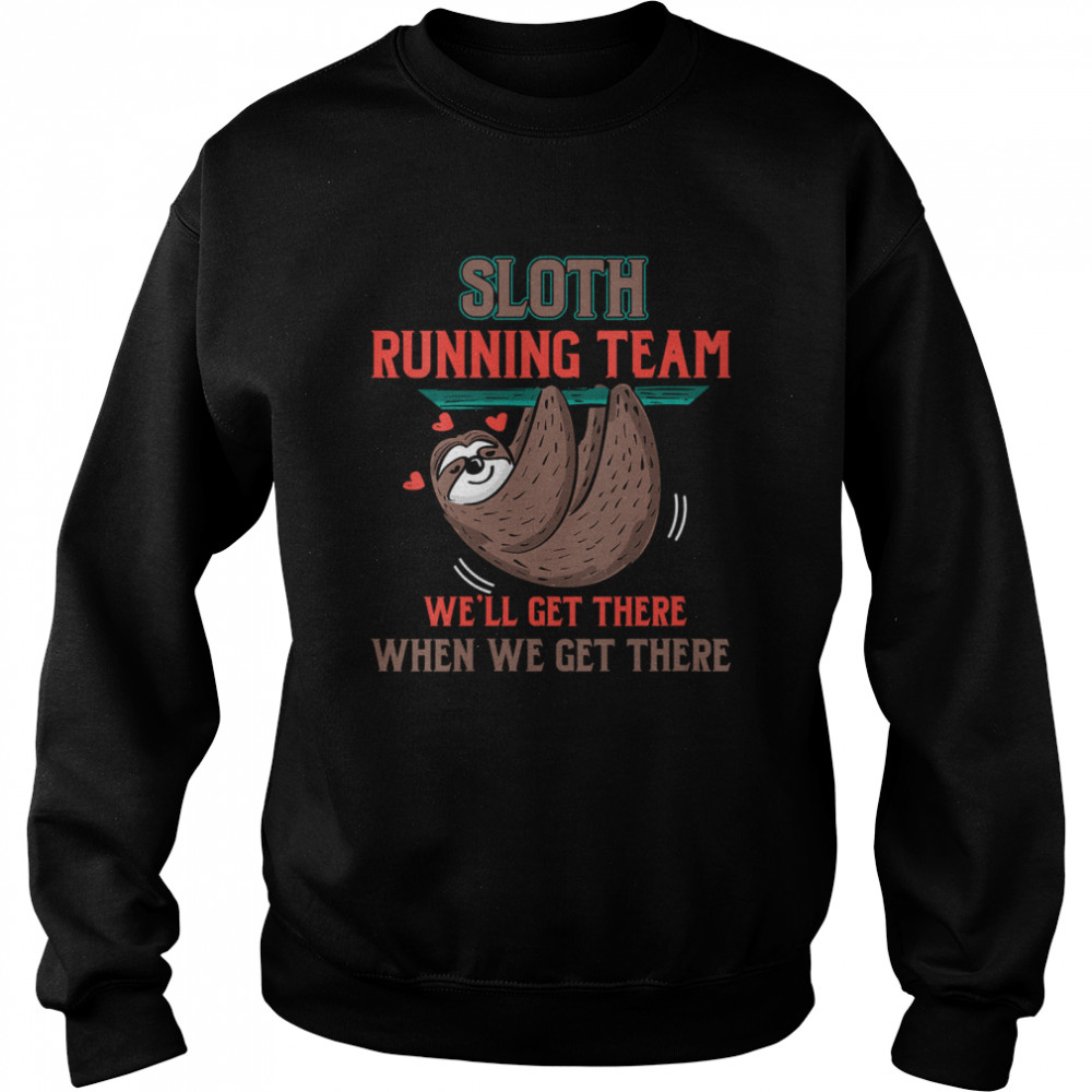 Sloth Running Team We'll Get There When We Get There  Unisex Sweatshirt
