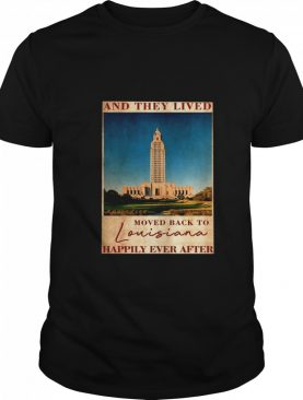 State capitol park and they lived moved back to louisiana happily ever after shirt