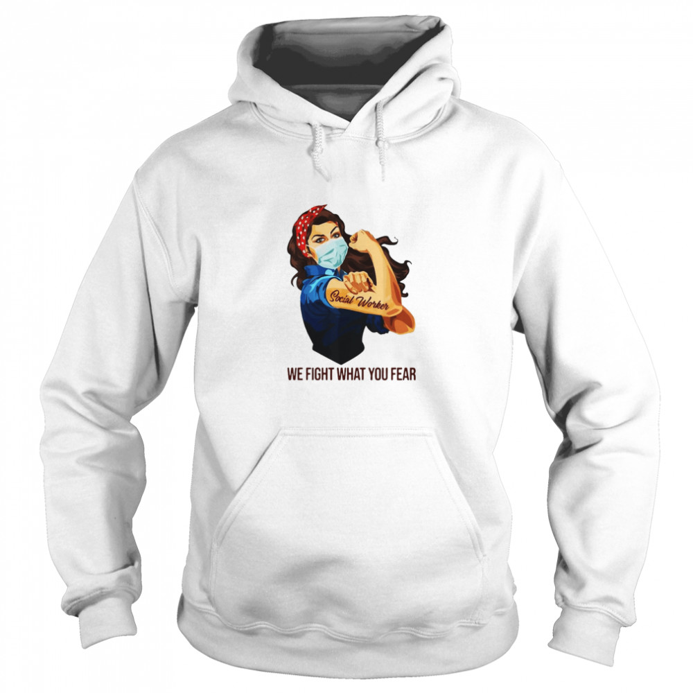 Strong Woman Social Worker We Fight What You Fear  Unisex Hoodie
