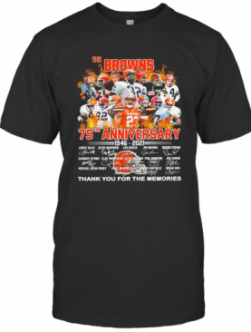 The Browns 75Th Anniversary 1946 2021 Thank You For The Memories Signatures T-Shirt