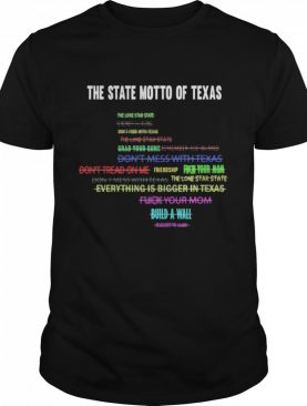 The State Motto Of Texas shirt