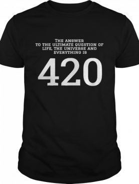 The answer to the ultimate question of life the universe and everything is 420 shirt