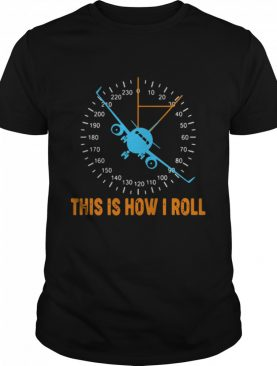 This Is How I Roll Airplane Pilot Aviation shirt