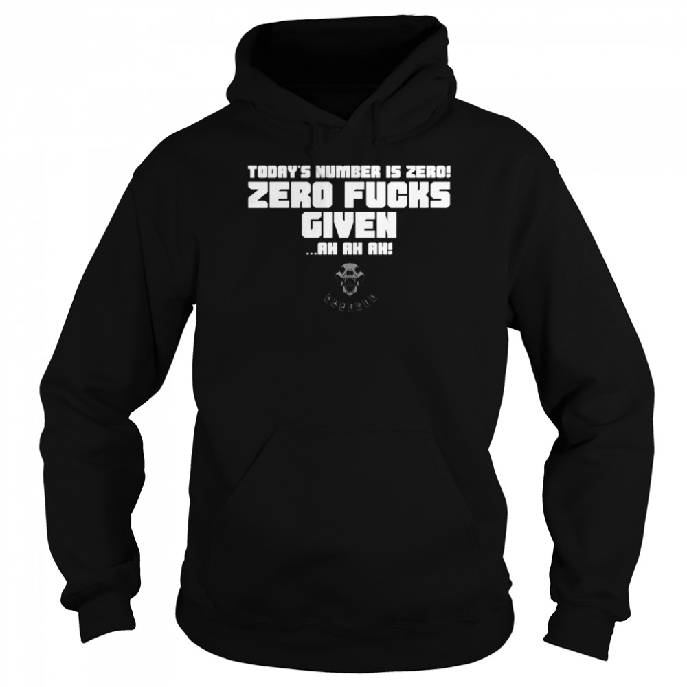 Today's Number Is Zero Zero Fucks Given Ah Ah Ah Unisex Hoodie