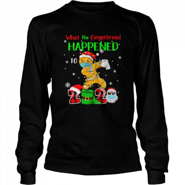 What The Gingerbread Happened To 2020 Gingerbread Face Mask  Long Sleeved T-shirt
