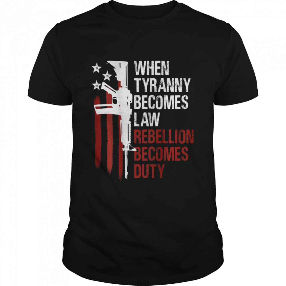 When Tyranny Becomes Law Rebellion Becomes Duty American Flag Veterans  Classic Men's T-shirt