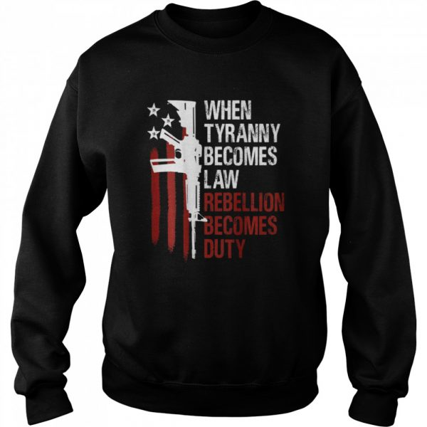 When Tyranny Becomes Law Rebellion Becomes Duty American Flag Veterans  Unisex Sweatshirt