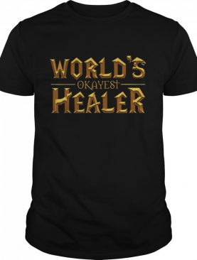 World's Okayest Healer shirt