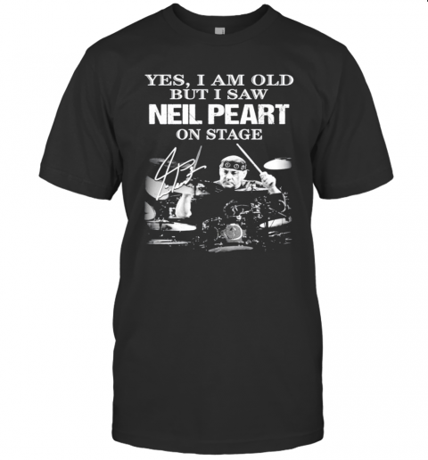 Yes I Am Old But I Saw Neil Peart On Stage T-Shirt Classic Men's T-shirt