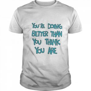 Youre Doing Better Than You Think You Are  Classic Men's T-shirt