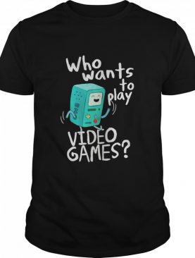 time bmo who wants to play video games shirt