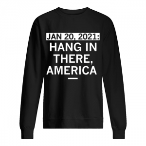 Jan 20 2021 hang in there America