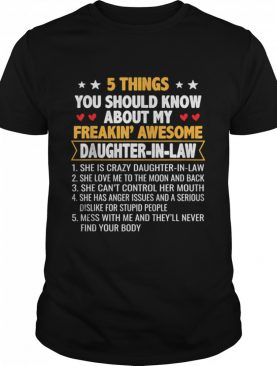 5 Things You Shoud Know About My Freakin' Awesome Daughter In Law shirt