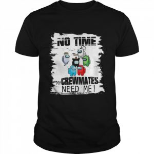 Among Us No Time My Crewmate Need Me  Classic Men's T-shirt