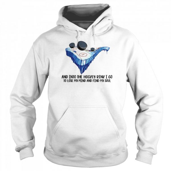 And into the Hockey drink I go to lose My mind and find My Soul  Unisex Hoodie
