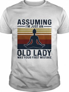 Assuming I'm Just An Old Lady Was Your First Mistake Meditate Vintage shirt