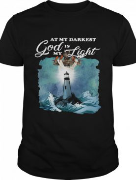 At My Darkest God Is My Light shirt