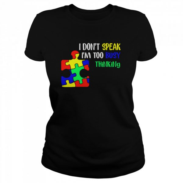 Awareness Autism I don't speak I'm too busy thinking  Classic Women's T-shirt