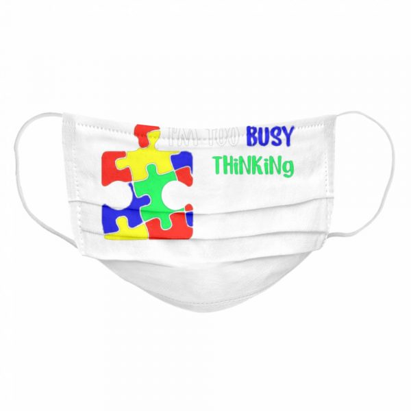 Awareness Autism I don't speak I'm too busy thinking  Cloth Face Mask