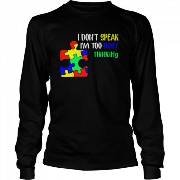 Awareness Autism I don't speak I'm too busy thinking  Long Sleeved T-shirt