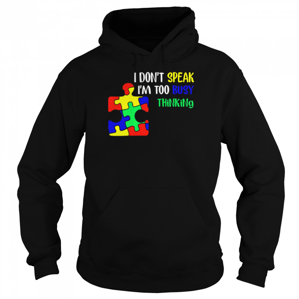 Awareness Autism I don't speak I'm too busy thinking Unisex Hoodie