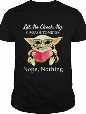 Baby Yoda Let Me Check My Giveashittometer Nope Nothing shirt