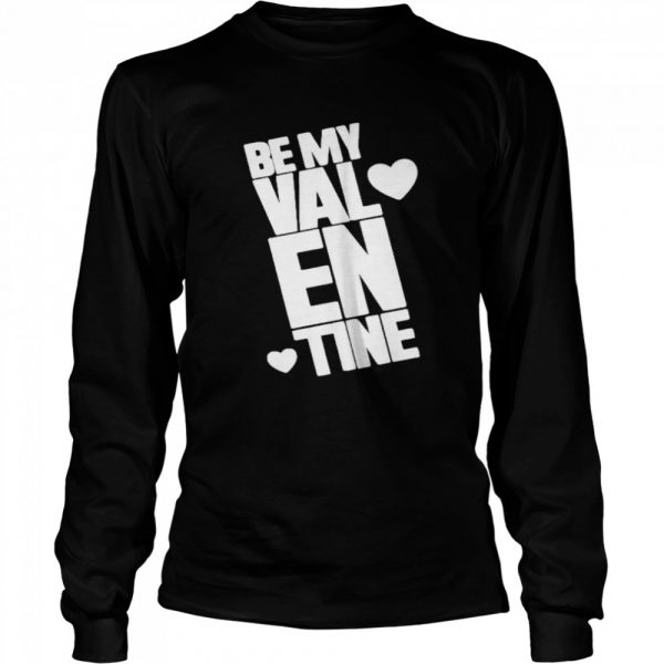 Be my Valentine  Long Sleeved T-shirt
