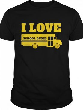 Bus Driver I love School Buses shirt