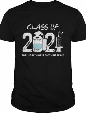 Class of 2021 the year when shit got real shirt