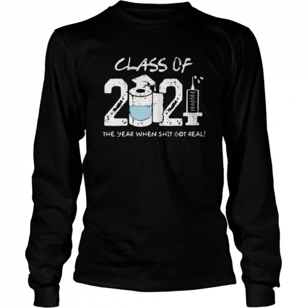 Class of 2021 the year when shit got real  Long Sleeved T-shirt